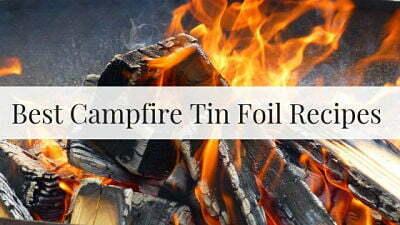 Best Campfire Tin Foil Recipes